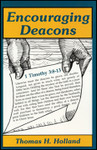 Encouraging Deacons, by Thomas H. Holland