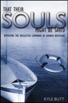 That Their Souls Might Be Saved: Revisiting the Neglected Command of Church Discipline