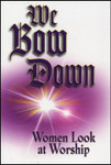 We Bow Down:  Women Look at Worship, by Butt, Colley, Ingram, McWorter & Watkins