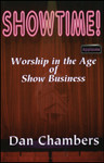 Showtime!:  Worship in the Age of show Business, by Dan Chambers