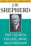 The Church, the Falling Away, and the Restoration, by J.W. Shepherd