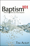Baptism 101: What the Bible Says About Baptism, by Tim Alsup