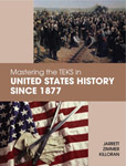 <B>MASTERING THE TEKS IN UNITED STATES HISTORY SINCE 1877</B>