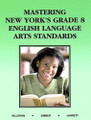 MASTERING NEW YORK'S GRADE 8 ENGLISH LANGUAGE ARTS STANDARDS