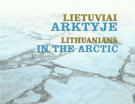LITHUANIANS in the ARCTIC / LIETUVIAI ARKTYJE