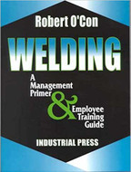 INDUSTRIAL PRESS  Welding A Management Primer and Employee Training Guide - 3139-5