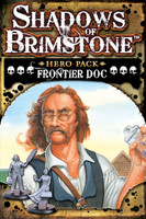 Shadows of Brimstone: Frontier Doc Hero Pack   *LIMITED ADVANCE COPY*