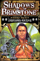 Shadows of Brimstone: Jargono Native Hero Pack   *LIMITED ADVANCE COPY*