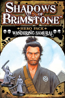 Shadows of Brimstone: Wandering Samurai Hero Pack   *LIMITED ADVANCE COPY*