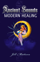 Ancient Sounds ~ Modern Healing