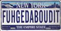 FUHGEDABOUDIT New York Replica License Plate