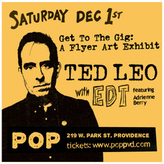 "Ted Leo w/ EDT  and ""Get To The Gig"" A Flyer Art Exhibit"