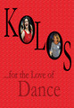 **DVD ~ KOLOS: For the Love of Dance  Includes 2 Dvd Disks): RE-STOCKED!