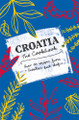 CROATIA, THE COOKBOOK: Over 150 Recipes from Croatia's Best Chefs:  NEW and Imported from Croatia! RE-STOCKED!