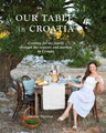 Croatian Cookbook ~ OUR TABLE IN CROATIA by Amanda Marshall:  A Cookbook that Captures the Heart and Soul of Croatian Cooking! RE-STOCKED! U.S. SHIPPING ONLY (due to weight)