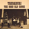 "CD ~ Trubaduri ~ ""The Good Old Songs"" ~ RE-MASTERED 2020!"