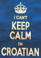"T-Shirt - ""I CAN'T KEEP CALM...I'M CROATIAN"" ~ Med to 3X ~ ROYAL BLUE, NEW!"