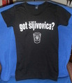 "T-Shirt: Ladies ~ ""Got Sljivovica?"" Ultra Soft, Featherweight Feminine Style: Available in MED-3XL (Click Image to See Shirt!)"