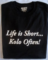 "T-Shirt: ""Life is Short, Kolo Often"" in Soft Black: ONLY 1 Small, 1 2XL & 1 3XL - in Stock! CLEARANCE!"