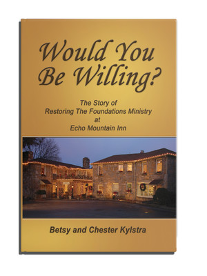 Would You Be Willing by Chester & Betsy Kylstra The Story of Restoring the Foundations Ministry at Echo Mountain Inn.