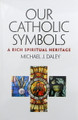 Our Catholic Symbols: A Rich Spiritual Heritage