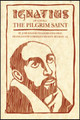 Ignatius of Loyola The Pilgrim Saint