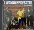 I Wanna Be Debated by Nick Alexander
