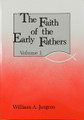 Faith of the Early Fathers Volume 1