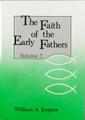 Faith of the Early Fathers Volume 3