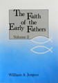 Faith of the Early Fathers Volume 2