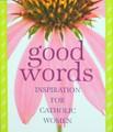 Good Words: Inspiration For Catholic Women