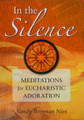In The Silence Meditations for Eucharistic Adoration