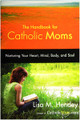 Handbook for Catholic Moms Nurturing Your Heart, Mind, Body, and Soul