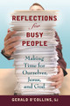 Reflections For Busy People: Making Time for Ourselves, Jesus, and God