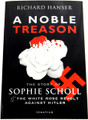 A Noble Treason - The Story of Sophie Scholl & The White Rose Revolt Against Hitler