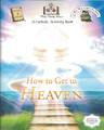 How To Get To Heaven: A Catholic Activity Book