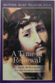 A Time of Renewal by Mother Mary Francis, P.C.C.