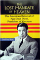 Lost Mandate of Heaven: The American Betrayal of Ngo Dinh Diem, President of Vietnam