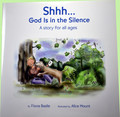 Shhh...God Is In the Silence A story for All Ages