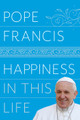 Happiness In This Life Pope Francis