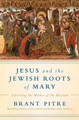 Jesus and the Jewish Roots of Mary Brant Pitre