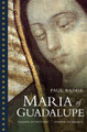 Maria of Guadalupe Shaper of History Shaper of Hearts