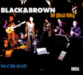 BLACK & BROWN-We Gotta Party-Live at Blue Inn Cafe-NEW CD