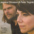 JESSICA OTTOSSON &PETER TEGNER-Both sides now-NEW CD