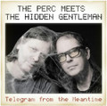 PERC MEETS THE HIDDEN GENTLEMAN-Telegram From The Meant