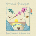 Crystal Thoughts-Toxic Phenomena in Kosmic Fields-GREEK Psych Acid Folk-NEW LP