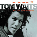 TOM WAITS-ON THE SCENE '73 KPFK FOLK SCENE BROADCAST-NEW CD