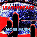 Leatherface-More Mush-'90-92 EPs Compilation-PUNK-NEW LP