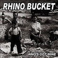 Rhino Bucket-Who's Got Mine-NEW CD