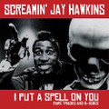 SCREAMIN' Jay HAWKINS-I Put A Spell On You-Rare Tracks And B-Sides-NEW LP